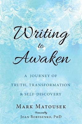 Writing to Awaken : A Journey of Truth, Transformation, and Self-Discovery