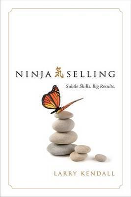 Ninja Selling : Subtle Skills. Big Results