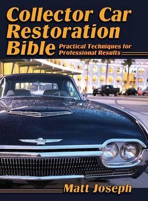 Collector Car Restoration Bible  Practical Techniques for Professional Results