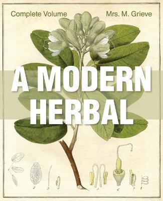 A Modern Herbal : The Complete Edition