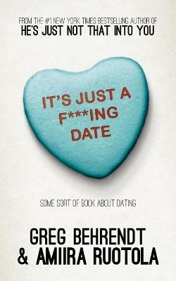 It's Just a F***ing Date : Some Sort of Book About Dating