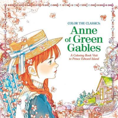 Color the Classics: Anne of Green Gables : A Coloring Book Visit to Prince Edward Island