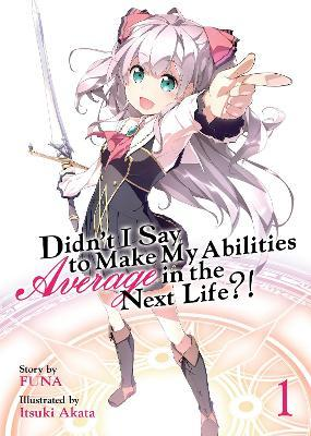 Didn't I Say to Make My Abilities Average in the Next Life?! (Light Novel) Vol. 1