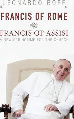 Francis of Rome and Francis of Assisi : A New Springtime for the Church