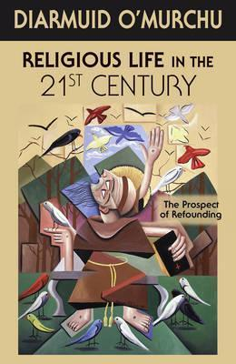Religious Life in the 21st Century  The Prospect of Refounding