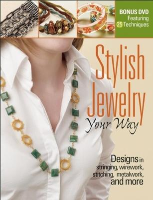Stylish Jewelry Your Way  Designs in Stringing, Wirework, Stitching, Metalwork, and More