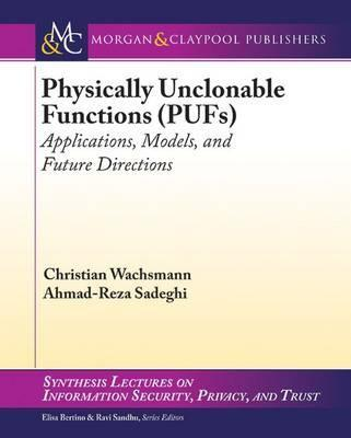 Physically Unclonable Functions (PUFs): Applications, Models, and Future Directions