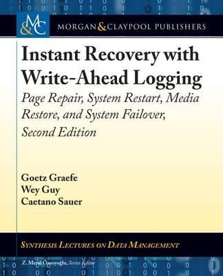 Instant Recovery with Write-Ahead Logging: Page Repair, System Restart, Media Restore, and System Failover