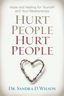 Hurt People Hurt People : Hope and Healing for Yourself and Your Relationships