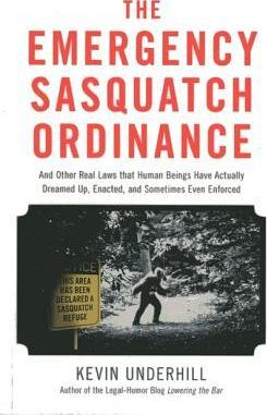 The Emergency Sasquatch Ordinance : And Other Real Laws That Human Beings Actually Dreamed Up