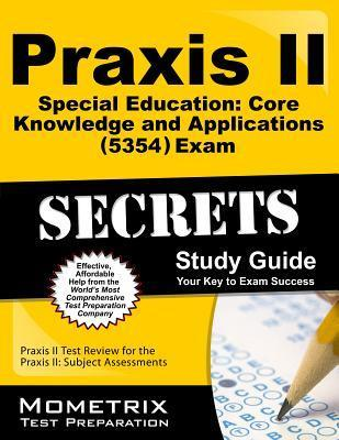 Praxis II Special Education Core Knowledge and Applications (5354) Exam Secrets Study Guide: Praxis II Test Review for the Praxis II Subject Assessments