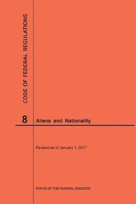 Code of Federal Regulations Title 8, Aliens and Nationality, 2017