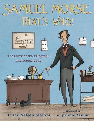 Samuel Morse, That's Who!  The Story of the Telegraph and Morse Code