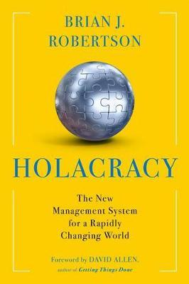 Holacracy : The New Management System for a Rapidly Changing World