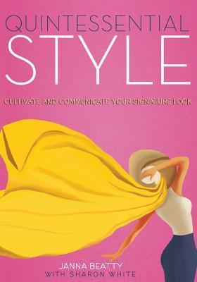 Quintessential Style  Cultivate and Communicate Your Signature Look