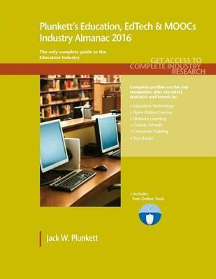 Plunkett's Education, Edtech & Moocs Industry Almanac 2016: Education, Edtech & Moocs Industry Market Research, Statistics, Trends & Leading Companies