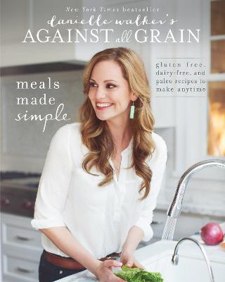 Danielle Walker's Against All Grain: Meals Made Simple