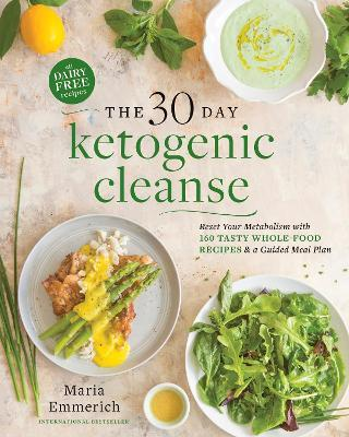 The 30-day Ketogenic Cleanse : Nutritious Low-Carb, High-Fat Paleo Meals to Heal Your Body