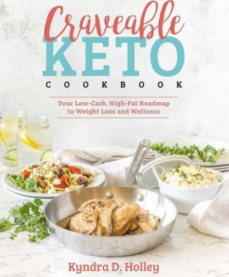Craveable Keto : Your Low-Carb, High-Fat Roadmap to Weight Loss and Wellness