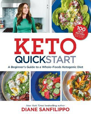Keto Quick Start : A Beginner's Guide to a Whole-Foods Ketogenic Diet with More Than 100 Recipes