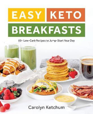 Easy Keto Breakfasts : 60+ Low-Carb Recipes to Jump-Start Your Day