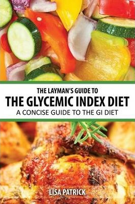 The Layman's Guide to the Glycemic Index Diet : A Concise Guide to the GI Diet