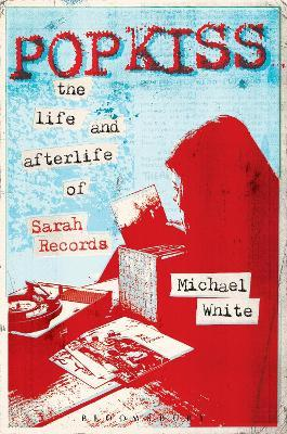 Popkiss : The Life and Afterlife of Sarah Records