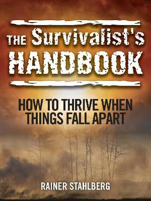 The Survivalist's Handbook : How to Thrive When Things Fall Apart