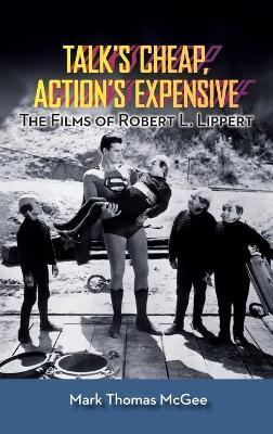 Talk's Cheap, Action's Expensive - The Films of Robert L. Lippert (Hardback)