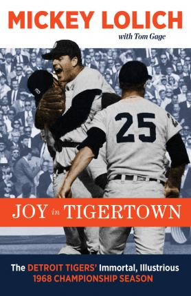Thebridgelondon-ils.co.uk Joy in Tiger Town : A Determined Team, a Resilient City, and Our Magical Run to the 1968 World Series image