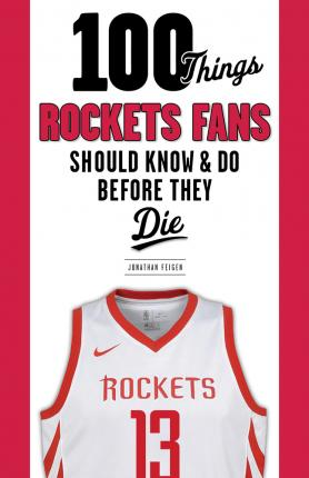100 Things Rockets Fans Should Know & Do Before They Die