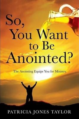 So, You Want to Be Anointed?