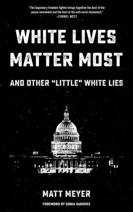 White Lives Matter Most And Other 'little' White Lies