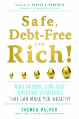 Safe, Debt-Free, and Rich!: High-Return, Low-Risk Investing Strategies That Can Make You Wealthy