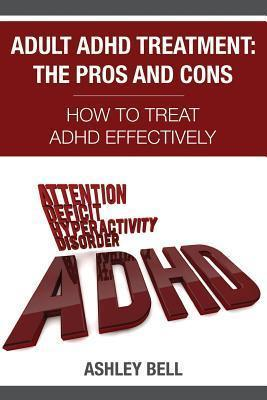 Adult ADHD Treatment: The Pros and Cons: How to Treat ADHD Effectively