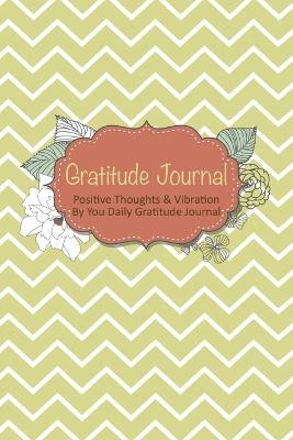 Gratitude Journal : Positive Thoughts & Vibration by You Daily Gratitude Journal