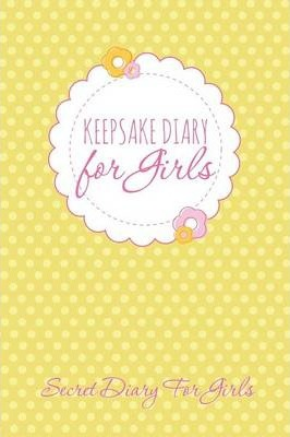 Keepsake Diary for Girls : Secret Diary for Girls
