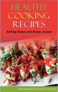 Healthy Cooking Recipes : Eating Clean and Green Juices