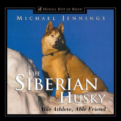 The Siberian Husky: Able Athlete, Able Friend