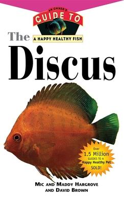 The Discus : An Owner's Guide to a Happy Healthy Fish