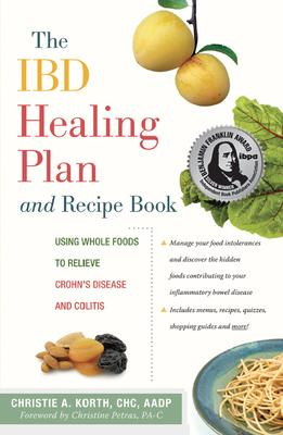 The Ibd Healing Plan and Recipe Book : Using Whole Foods to Relieve Crohn's Disease and Colitis