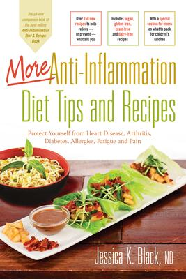 More Anti-Inflammation Diet Tips and Recipes : Protect Yourself from Heart Disease, Arthritis, Diabetes, Allergies, Fatigue and Pain