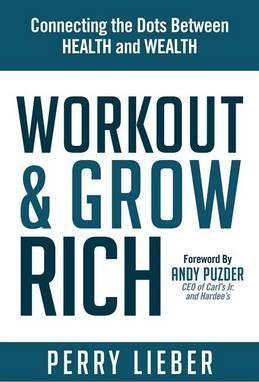 Workout and Grow Rich : Healthy Habits to Fuel Your Best Success – Perry Lieber