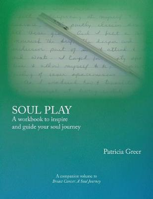 Soul Play  A Workbook to Inspire and Guide Your Soul Journey