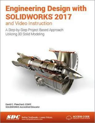 Engineering Design with SOLIDWORKS 2017 (Including Unique Access Code)