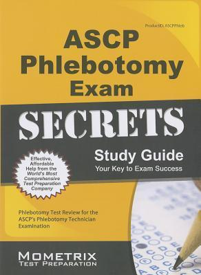 ASCP Phlebotomy Exam Secrets Study Guide : Phlebotomy Exam Secrets