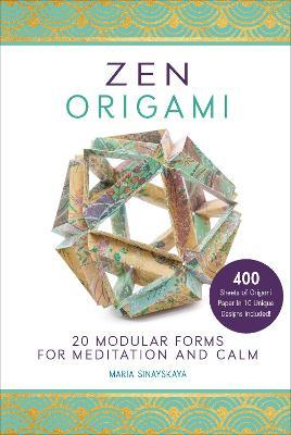 Zen Origami : 20 Modular Forms for Meditation and Calm: 400 sheets of origami paper in 10 unique designs included!