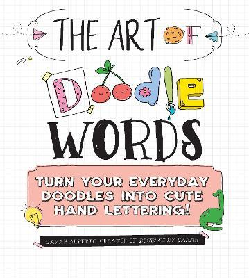 The Art of Doodle Words : Turn Your Everyday Doodles into Cute Hand Lettering!