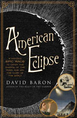 American Eclipse  A Nation's Epic Race to Catch the Shadow of the Moon and Win the Glory of the World