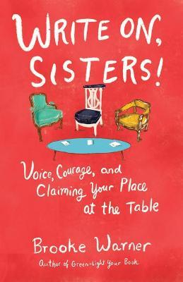 Write On, Sisters!  Voice, Courage, and Claiming Your Place at the Table